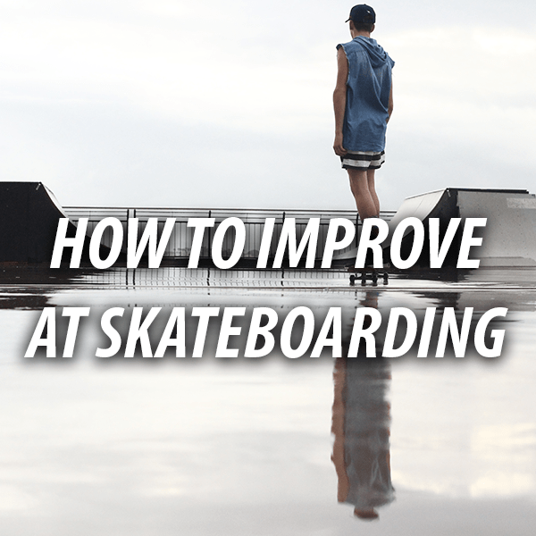 improve at skateboarding