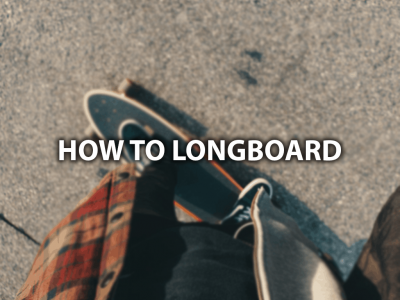 how to longboard