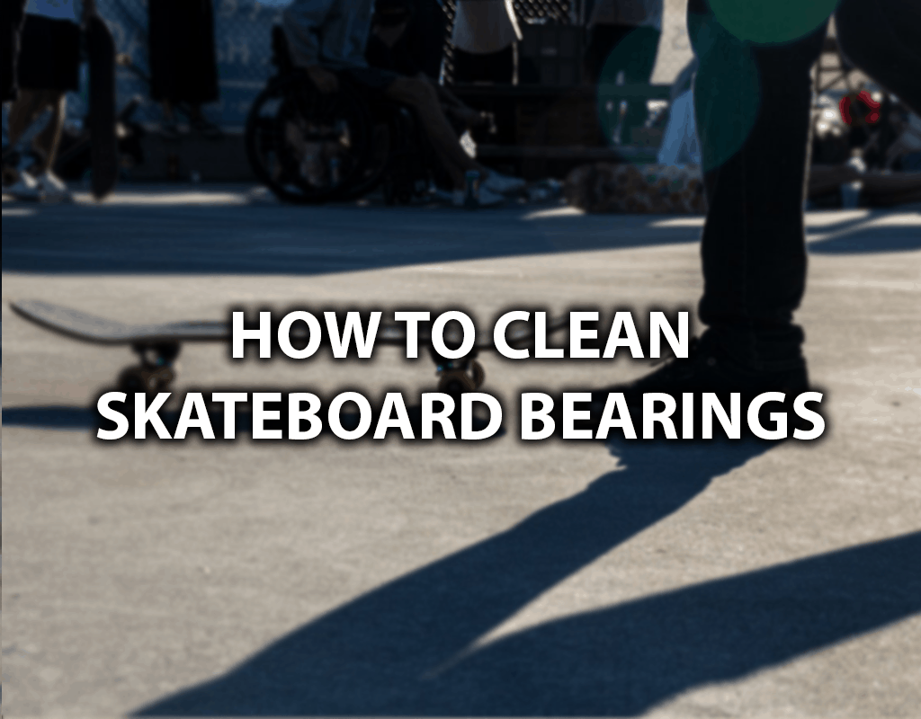 how to clean skateboard bearings